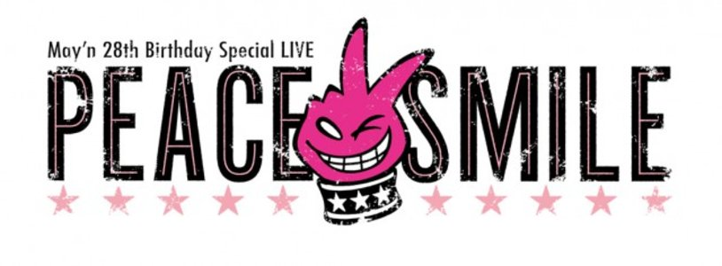 "May'n 28th Birthday Special LIVE ""PEACE of SMILE"""