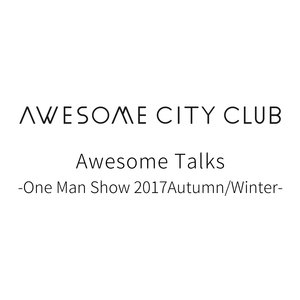Awesome Talks -One Man Show 2017Autumn/Winter-【東京】