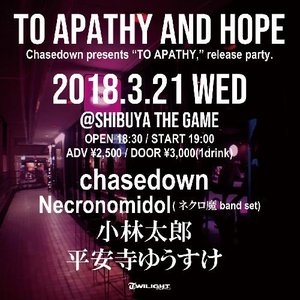 "chasedown 1st EP ""TO APATHY,"" RELEASE PARTY 「to apathy and hope,」"