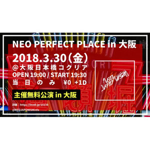 NEO JAPONISM無料単独公演 NEO PERFECT PLACE in大阪