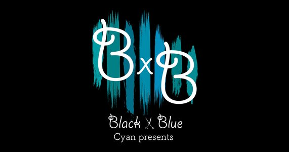 Cyan presents BLACK × BLUE