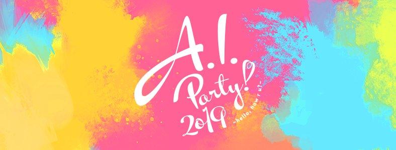 A.I. Party! 2019 〜 hello, how r u? 〜