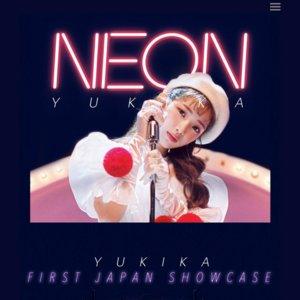 YUKIKA First Japan Showcase -NEON