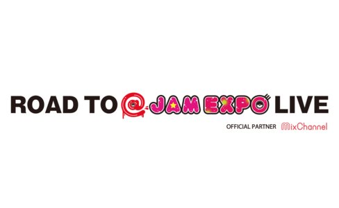 ROAD TO @JAM EXPO LIVE vol.3