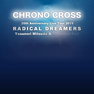 CHRONO CROSS 20th Anniversary Tour 2019 RADICAL DREAMERS Yasunori Mitsuda & Millennial Fair 大阪公演