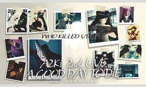 AZKi 2nd Live 『A GOODDAY TO DiE』