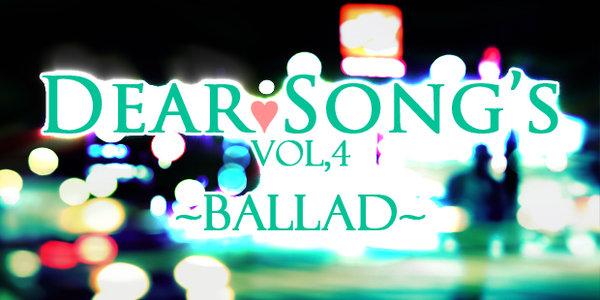 Dear Song's VOL.4 ~BALLAD~(3部)