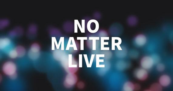 NO MATTER LIVE 仙台