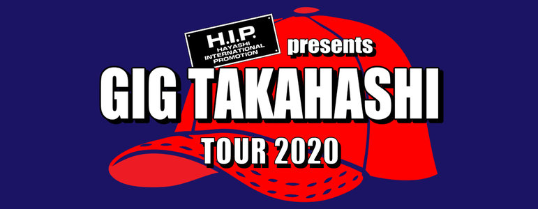 H.I.P. presents GIG TAKAHASHI tour 2020 熊谷