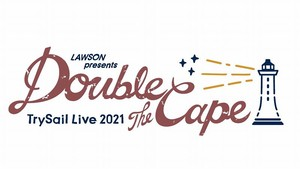 "LAWSON presents TrySail Live 2021""Double the Cape"" 3/6(土)公演"