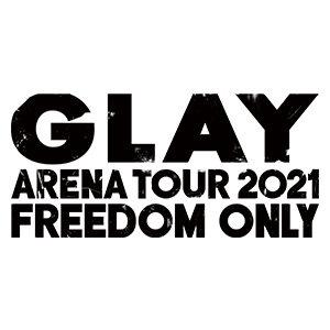 "GLAY ARENA TOUR 2021 ""FREEDOM ONLY"" 福岡 初日"