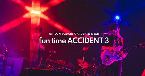 UNISON SQUARE GARDEN presents「fun time ACCIDENT 3」大阪公演